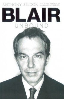 Blair Unbound - Anthony Seldon