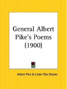 General Albert Pike's Poems - Albert Pike