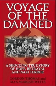 Voyage of the Damned: A Shocking True Story of Hope, Betrayal and Nazi Terror - Gordon Thomas,Max Morgan-Witts
