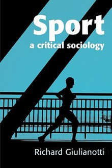 Sport: A Critical Sociology - Richard Giulianotti
