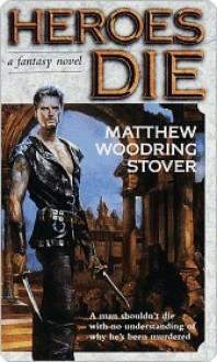 Heroes Die - Matthew Stover