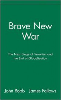 Brave New War: The Next Stage of Terrorism and the End of Globalization - John Robb