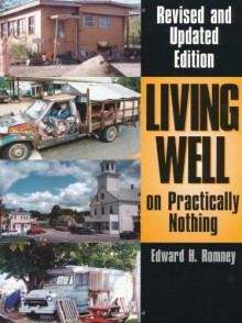 Living Well on Practically Nothing: Revised and Updated Edition - Edward H. Romney