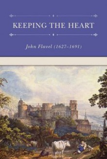 Keeping the Heart (Puritan Writings) - John Flavel, Don Kistler, Maureen Bradley
