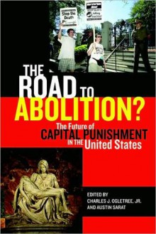 The Road to Abolition?: The Future of Capital Punishment in the United States - Charles J. Ogletree Jr., Austin Sarat