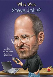 Who Was Steve Jobs? - Pamela Pollack, Meg Belviso, Nancy Harrison, John O'Brien