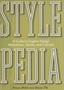 Stylepedia: A Guide to Graphic Design Mannerisms, Quirks, and Conceits - Steven Heller, Louise Fili