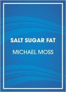 Salt Sugar Fat: How the Food Giants Hooked Us - Michael Moss,Scott Brick
