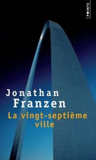 La Vingt-Septième Ville - Jonathan Franzen, Jean-François Ménard