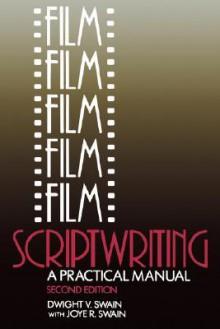 Film Scriptwriting: A Practical Manual - Dwight V. Swain, Joye R. Swain