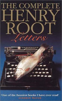The Complete Henry Root Letters - William Donaldson