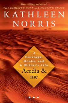 Acedia & Me: A Marriage, Monks, and a Writer's Life - Kathleen Norris