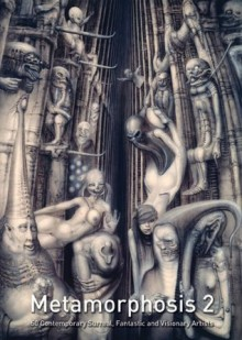 Metamorphosis 2: 50 Contemporary Surreal,and Visionary Artists. - Hillary Simmons, Shawn Barber, Chris Mars, Mike Worrall, Paul Booth, Aleksander Balos, Frank Kortan, Christian van Minnent