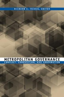 Metropolitan Governance: Conflict, Competition, and Cooperation - Richard C. Feiock, Barry Rabe