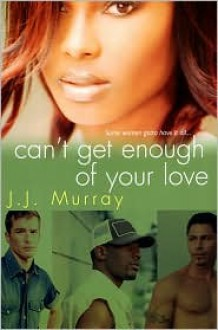 Can't Get Enough of Your Love - J. J. Murray
