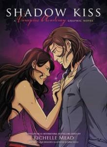 Shadow Kiss: The Graphic Novel (Vampire Academy: The Graphic Novel, #3) - Richelle Mead, Emma Vieceli, Leigh Dragoon