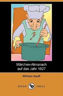 Märchen-Almanach auf das Jahr 1827 - Wilhelm Hauff