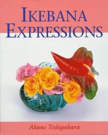 Ikebana Expressions - Akane Teshigahara
