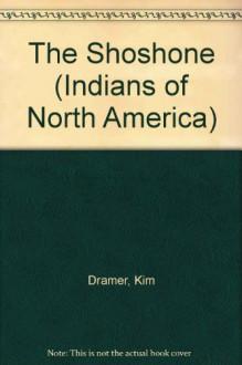 The Shoshone (Indians of North America) - Kim Dramer, Frank W. Porter