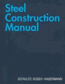 Steel Construction Manual - Helmut C. Schulitz, Karl J. Habermann, Werner Sobek