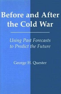 Before and After the Cold War: Using Past Forecasts to Predict the Future - George H. Quester