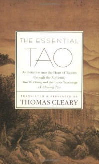 The Essential Tao : An Initiation into the Heart of Taoism Through the Authentic Tao Te Ching and the Inner Teachings of Chuang-Tzu - Thomas Cleary