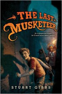 The Last Musketeer (The Last Musketeer, #1) - Stuart Gibbs
