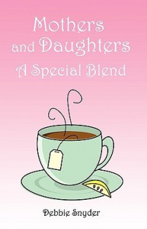 Mothers and Daughters a Special Blend - Debbie Snyder