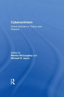 Cyberactivism: Online Activism in Theory and Practice - Martha McCaughey, Michael D Ayers
