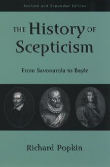The History of Scepticism: From Savonarola to Bayle - Richard H. Popkin