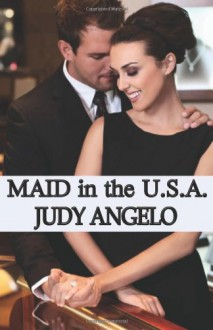 Maid in the USA: The BAD BOY BILLIONAIRES Series (Volume 2) - Judy Angelo
