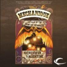 Mechanique: A Tale of the Circus Tresaulti - Genevieve Valentine, Scott Aiello