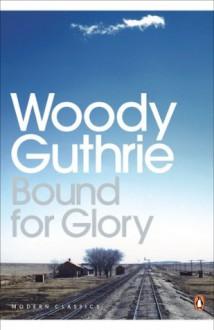 Bound for Glory (Penguin Modern Classics) - Woody Guthrie, Joe Klein