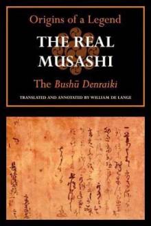 The Real Musashi: The Bushudenraiki (Origins Of A Legend) - William de Lange