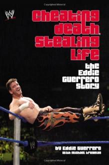 Cheating Death, Stealing Life: The Eddie Guerrero Story (WWE) - Eddie Guerrero