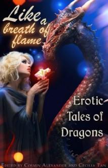 Like a Breath of Flame: Erotic Tales of Dragons (Erotic Fantasy & Science Fiction Selections) - Nobilis Reed, Kannan Feng, K.J. Kabza, David Hubbard, Julian Oliver-Fenn, Kimber Camacho, Dean Scarborough, Dominic Santi, Cecilia Tan, Cosmin Alexander