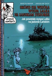 Legendy warmińskie 03: Jak powstała wyspa Lalka na jeziorze Łańskim - Jarosław Gach, Marcin Wakar