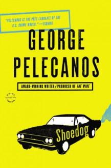 Shoedog - George P. Pelecanos