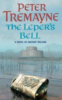 The Leper's Bell (Sister Fidelma Mysteries 13) - Peter Tremayne