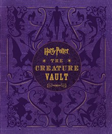Harry Potter: The Creature Vault: The Creatures and Plants of the Harry Potter Films - Jody Revenson