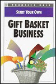 Start Your Own Gift Basket Business - Prentice Hall