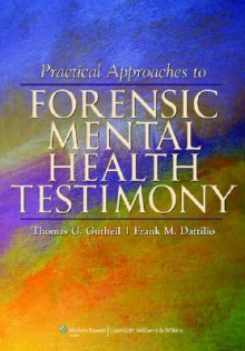 Practical Approaches to Forensic Mental Health Testimony - Thomas G. Gutheil, Frank M. Dattilio