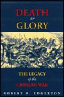 Death Or Glory: The Legacy Of The Crimean War - Robert Edgerton, Edgerton