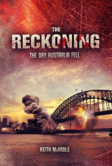 The Reckoning: The Day Australia Fell - Keith McArdle