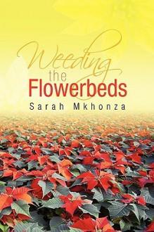Weeding the Flowerbeds - Sarah Mkhonza