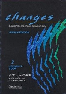 Changes 2 Student's Book Italian Edition: English for International Communication - Jack C. Richards, Jonathan Hull, Susan Proctor