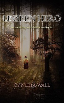 Unseen Hero - Cynthia Sundberg Wall