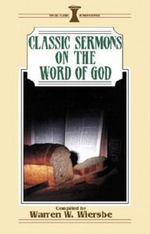 Classic sermons on the Word of God - Warren W. Wiersbe