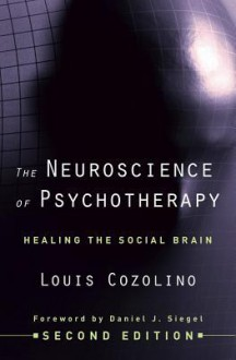 The Neuroscience of Psychotherapy: Healing the Social Brain - Louis Cozolino