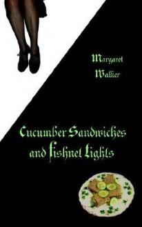 Cucumber Sandwiches & Fishnet Tights - Margaret Walker